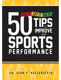 SEE IT. SAY IT. DO IT!® 50 Tips to Improve Your Sports Performance