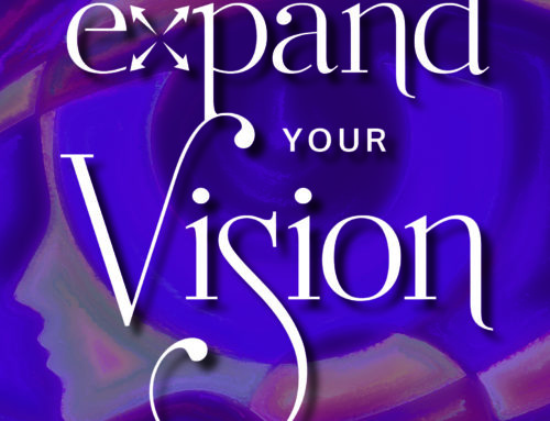 Dr. Lynn Hellerstein's New Book – Expand Your Vision:  How to Gain Clarity, Courage, and Confidence